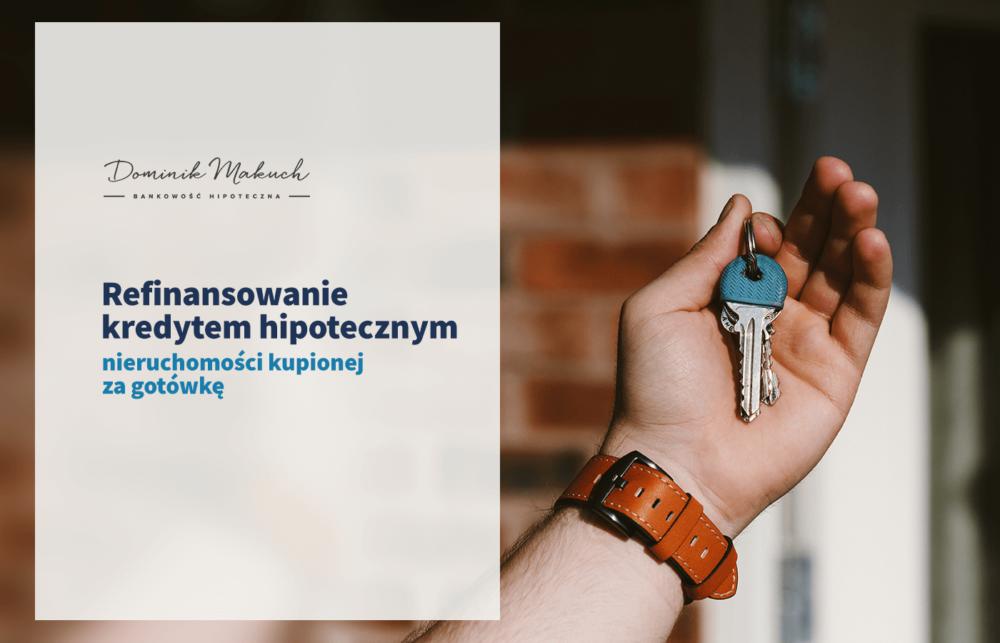 Refinansowanie kredytem hipotecznym nieruchomości kupionej za gotówkę